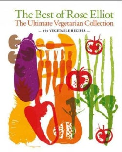 The Best of Rose Elliot: The Ultimate Vegetarian Collection: 150 Delicious Recipes (Hardcover)