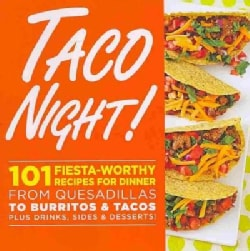 Taco Night!: 101 Fiesta-Worthy Recipes for Dinner: From Quesadillas to Burritos & Tacos Plus Drinks, Sides & Dess... (Paperback)