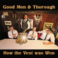 GOOD MEN & THOROUGH - HOW THE VEST WAS WON