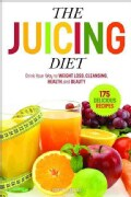 The Juicing Diet: Drink Your Way to Weight Loss, Cleansing, Health, and Beauty (Paperback)