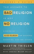 The Answer to Bad Religion Is Not No Religion: A Guide to Good Religion for Seekers, Skeptics, and Believers (Paperback)