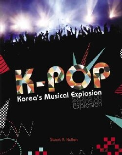 K-Pop: Korea's Musical Explosion (Hardcover)