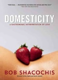 Domesticity: A Gastronomic Interpretation of Love (Paperback)