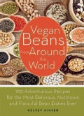 Vegan Beans from Around the World: 100 Adventurous Recipes for the Most Delicious, Nutritious, and Flavorful Bean... (Paperback)