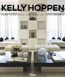 Kelly Hoppen: How to Achieve the Home of Your Dreams (Hardcover)