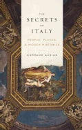 The Secrets of Italy: People, Places, and Hidden Histories (Hardcover)