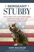 Sergeant Stubby: How a Stray Dog and His Best Friend Helped Win World War I and Stole the Heart of a Nation (Hardcover)