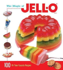 The Magic of Jell-O: 100 All-time Favorite Recipes (Hardcover)