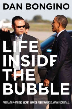 Life Inside the Bubble: Why a Top-Ranked Secret Service Agent Walked Away from It All (Hardcover)