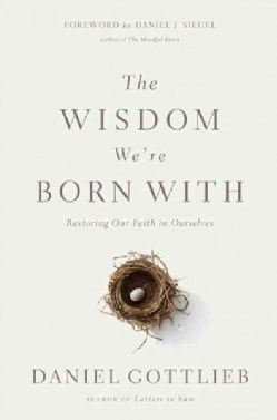 The Wisdom We're Born With: Restoring Our Faith in Ourselves (Hardcover)