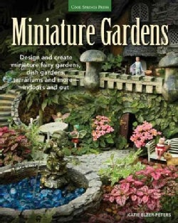 Miniature Gardens: Design and Create Miniature Fairy Gardens, Dish Gardens, Terrariums and More - Indoors and Out (Paperback)