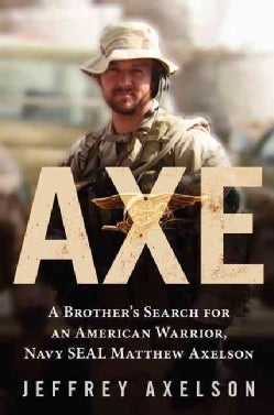 Axe: A Brother's Search for an American Warrior, Navy Seal Matthew Axelson (Hardcover)