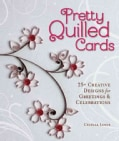 Pretty Quilled Cards: 25+ Creative Designs for Greetings & Celebrations (Paperback)