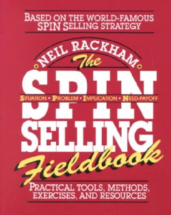The Spin Selling Fieldbook: Practical Tools, Methods, Exercises, and Resources (Paperback)
