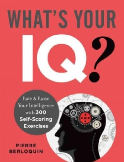 What's Your IQ?: Rate & Raise Your Intelligence With 300 Self-Scoring Exercises (Paperback)