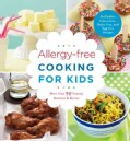 Allergy-Free Cooking for Kids: More Than 90 Yummy Savories & Sweets, Includes Gluten-Free, Nut-Free, Egg-Free, an... (Paperback)