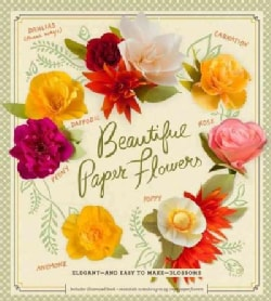 Beautiful Paper Flowers: Elegant - and Easy to Make - Blossoms (Paperback)
