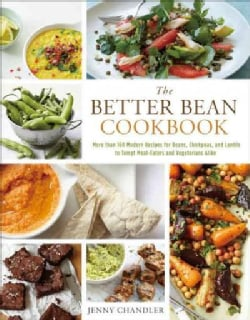 The Better Bean Cookbook: More than 160 Modern Recipes for Beans, Chickpeas, and Lentils to Tempt Meat-eaters and... (Hardcover)