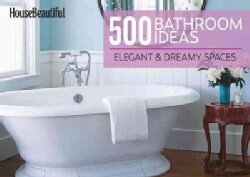 House Beautiful 500 Bathroom Ideas: Elegant & Dreamy Spaces (Hardcover)