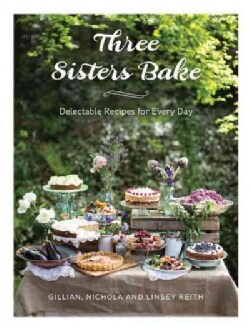 Three Sisters Bake: Delectable Recipes for Every Day (Hardcover)