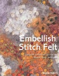 Embellish, Stitch, Felt: Using the Embellisher Machine and Needle-punch Techniques (Paperback)