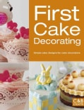 First Cake Decorating: Simple Cake Designs for Cake Decorators (Paperback)