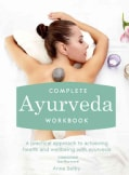 Complete Ayurveda: A Practical Approach to Achieving Health and Wellbeing With Ayurveda (Paperback)