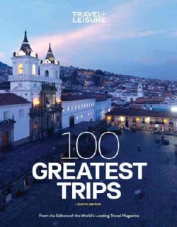Travel + Leisure 100 Greatest Trips (Paperback)