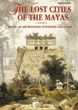 The Lost Cities of the Maya: The Life, Art and Discoveries of Frederick Catherwood (Hardcover)
