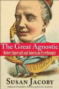 The Great Agnostic: Robert Ingersoll and American Freethought (Paperback)