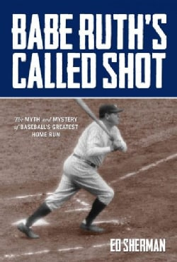 Babe Ruth's Called Shot: The Myth and Mystery of Baseball's Greatest Home Run (Hardcover)