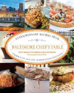 Baltimore Chef's Table: Extraordinary Recipes from Charm City and the Surrounding Counties (Hardcover)