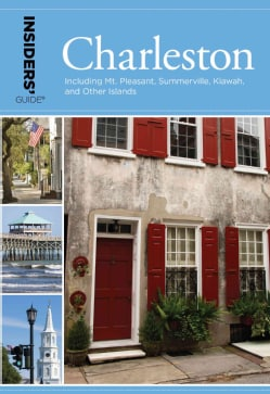 Insiders' Guide to Charleston: Including Mt. Pleasant, Summerville, Kiawah, and Other Islands (Paperback)