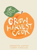 Grow Harvest Cook: 280 Recipes from the ground up (Hardcover)
