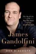 James Gandolfini: The Real Life of the Man Who Made Tony Soprano (Hardcover)