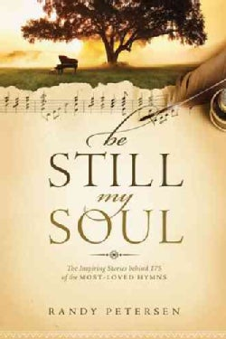 Be Still, My Soul: The Inspiring Stories Behind 175 of the Most-loved Hymns (Paperback)