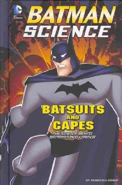 Batsuits and Capes: The Science Behind Batman's Body Armor (Hardcover)