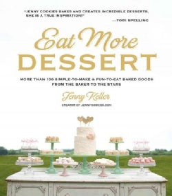 Eat More Dessert: More Than 100 Simple-To-Make & Fun-To-Eat Baked Goods from the Baker to the Stars (Hardcover)