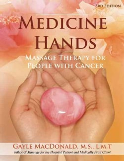 Medicine Hands: Massage Therapy for People With Cancer (Paperback)