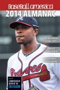 Baseball America Almanac 2014: A Comprehensive Review of the 2013 Season (Paperback)