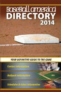 Baseball America 2014 Directory: 2014 Baseball Reference Information, Schedules, Addresses, Contacts, Phone & More (Paperback)