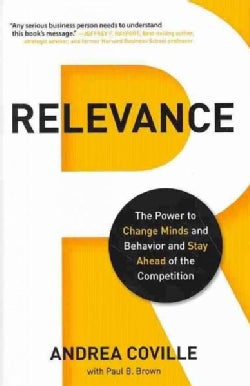 Relevance: The Power to Change Minds and Behavior -- and Keep You Ahead of the Competition (Hardcover)