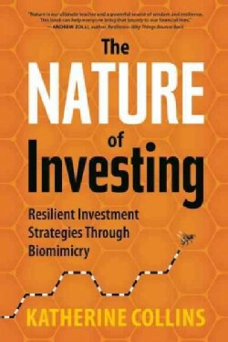 The Nature of Investing: Resilient Investment Strategies through Biomimicry (Hardcover)