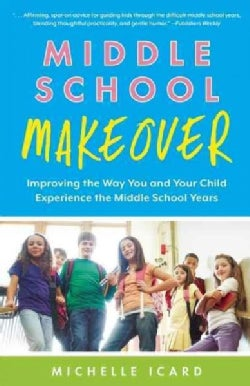 Middle School Makeover: Improving the Way You and Your Child Experience the Middle School Years (Paperback)