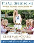 It's All Greek to Me: Transform Your Health the Mediterranean Way With My Family's Century-Old Recipes (Hardcover)