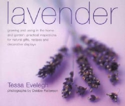 Lavender: Growing and Using in the Home and Garden: Practical Inspirations for Natural Gifts, Recipes and Decorat... (Hardcover)