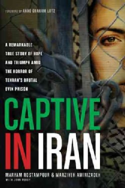 Captive in Iran: A Remarkable True Story of Hope and Triumph Amid the Horror of Tehran's Brutal Evin Prison (Paperback)