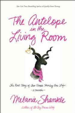 The Antelope in the Living Room: The Real Story of Two People Sharing One Life (Paperback)