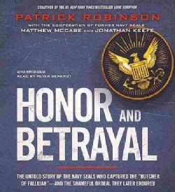 "Honor and Betrayal: The Untold Story of the Navy Seals Who Captured the ""Butcher of Fallujah"" - and the Shameful O... (CD-Audio)"