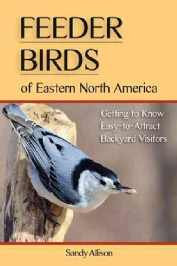 Feeder Birds of Eastern North America: Getting to Know Easy-to-Attract Backyard Visitors (Paperback)